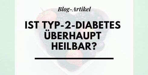 Ist Typ-2-Diabetes überhaupt heilbar?