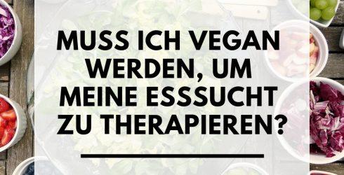 Muss ich vegan werden, um meine Esssucht zu heilen?