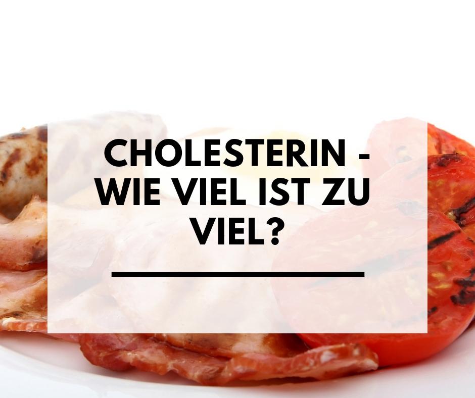 Wie viel Cholesterin ist zu viel